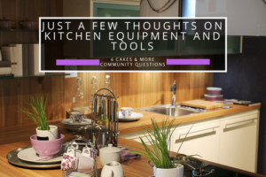 Just a few thoughts on kitchen equipment and tools.