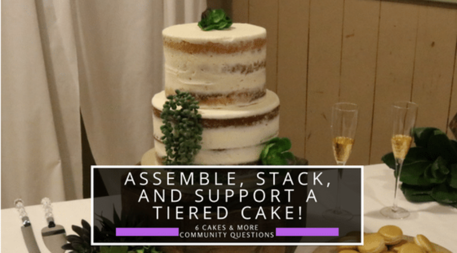 Assemble, stack, and support a tiered cake!