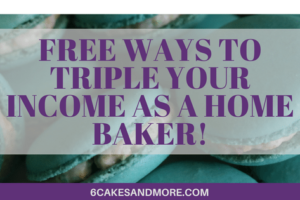 Free Ways to Triple Your Income As A Home Baker!
