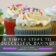 6 Simple Steps to Successful Baking!
